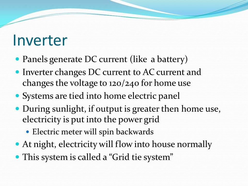 Inverter Panels generate DC current (like a battery)