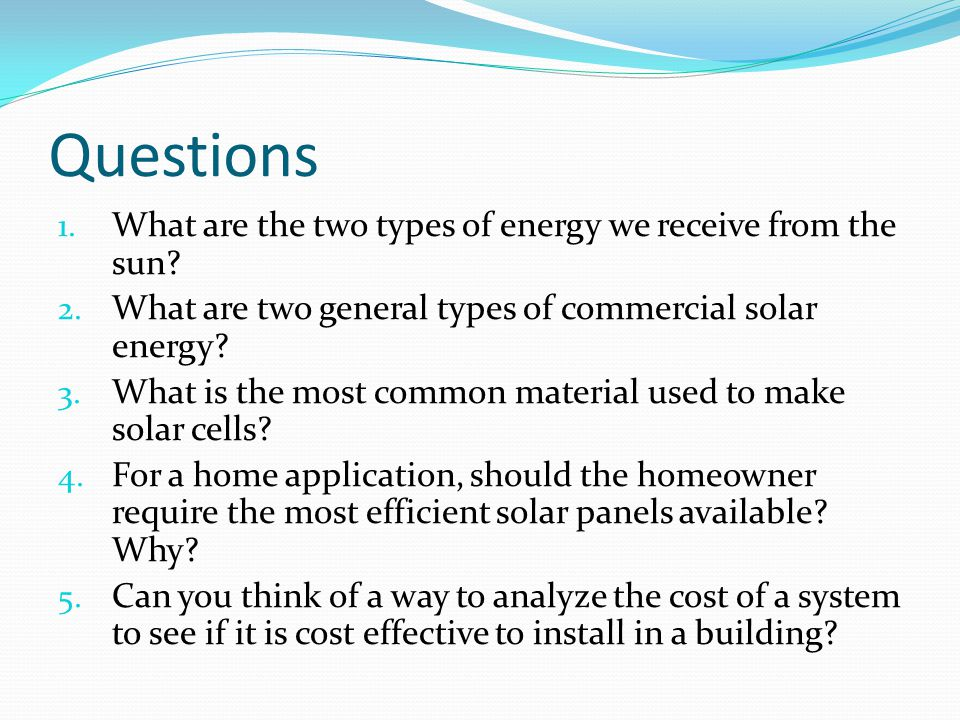Questions What are the two types of energy we receive from the sun