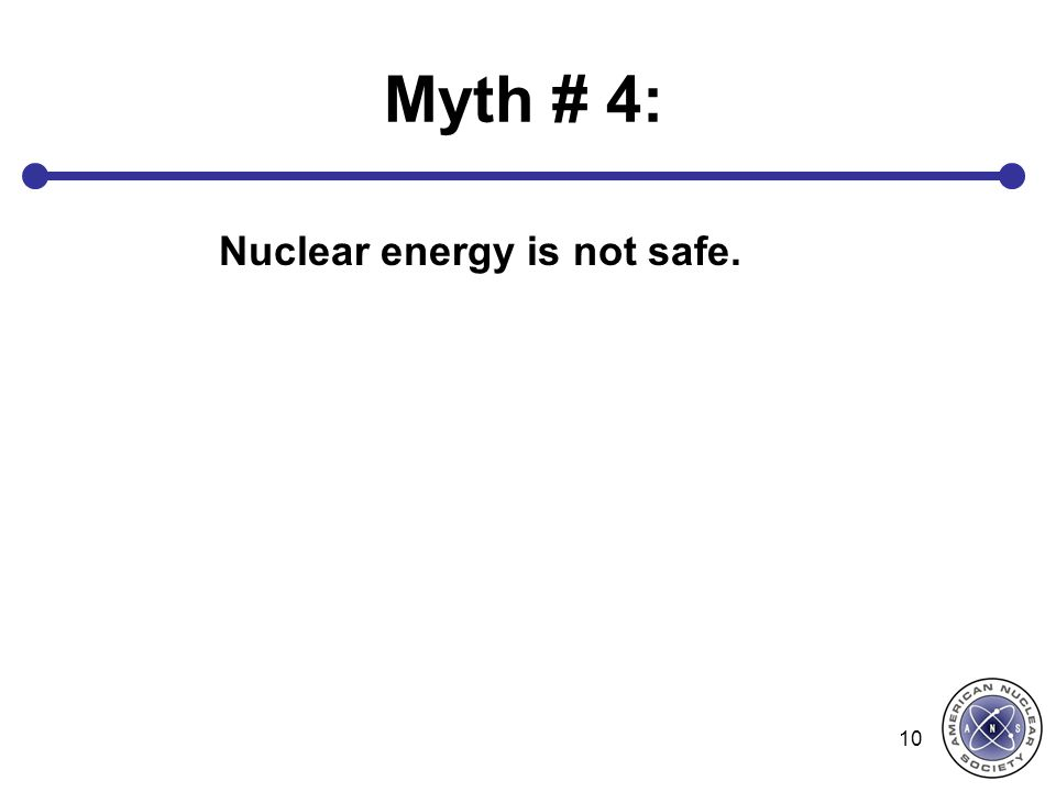 Nuclear energy is not safe.