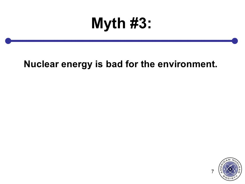 Nuclear energy is bad for the environment.