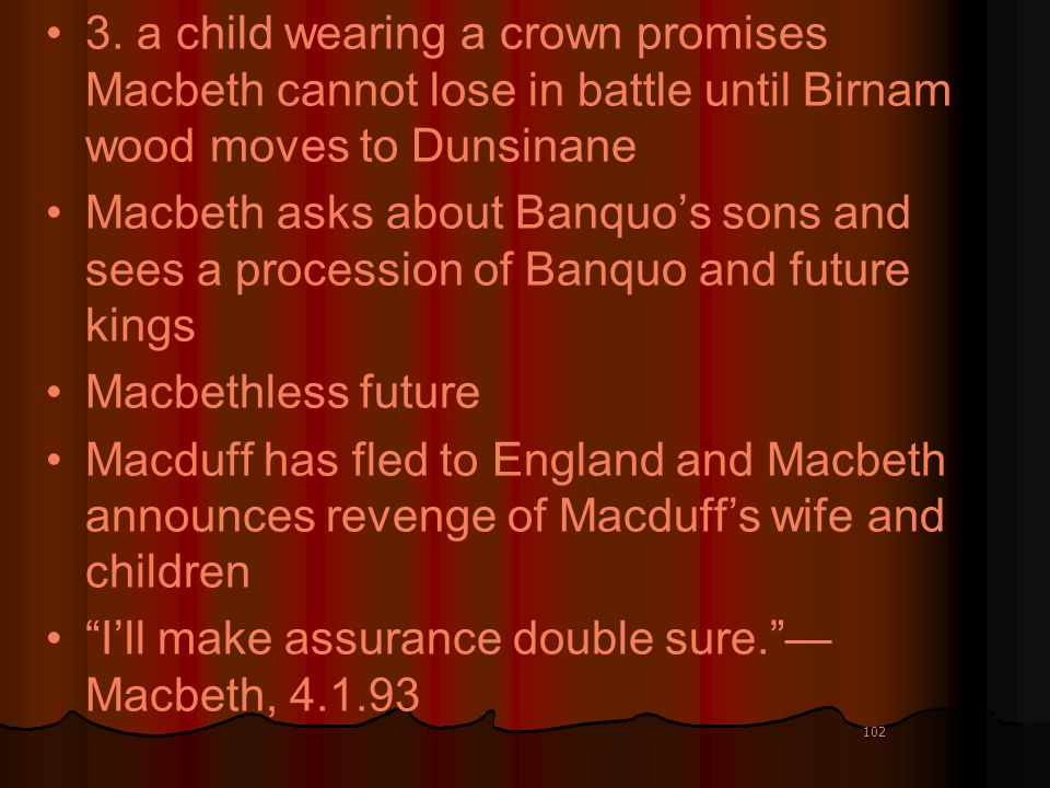 I'll make assurance double sure. —Macbeth, 4.1.93
