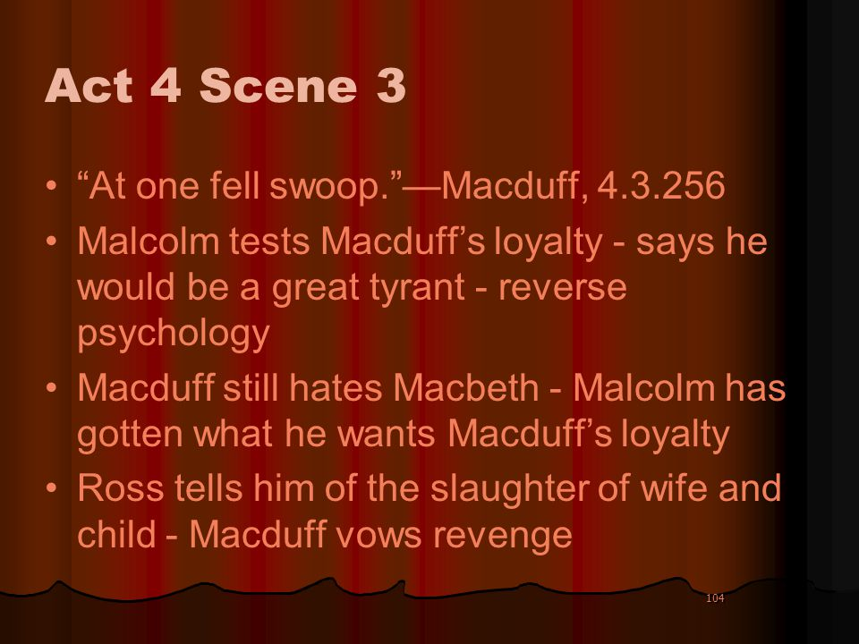 Act 4 Scene 3 At one fell swoop. —Macduff, 4.3.256