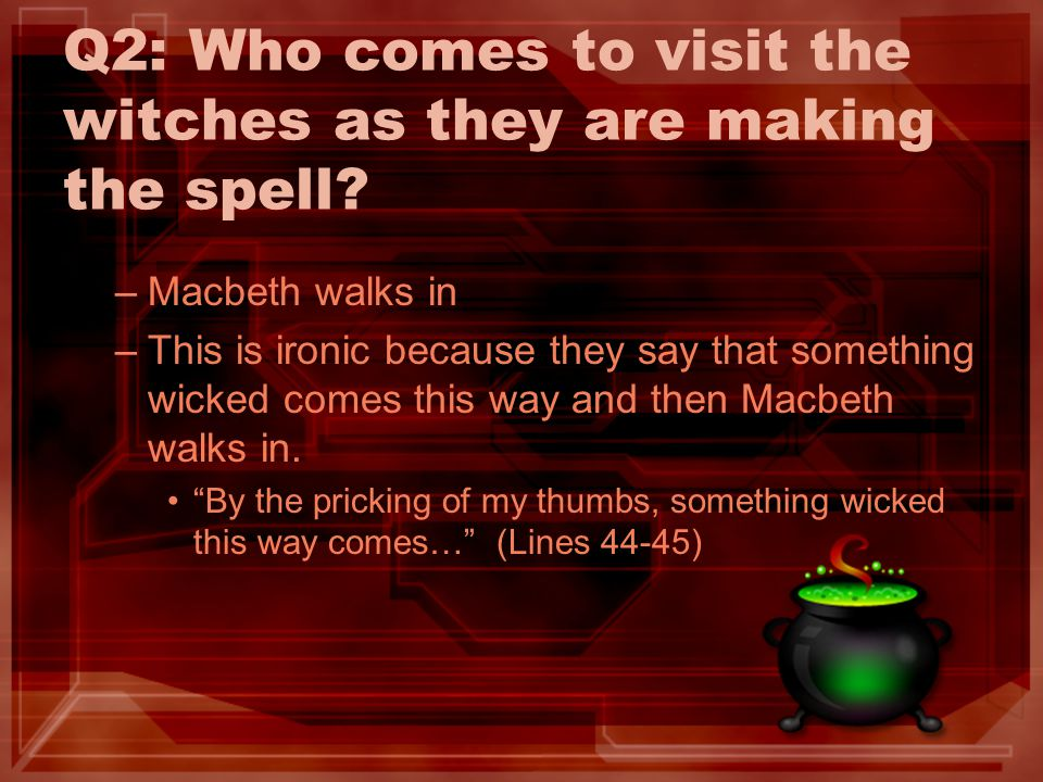 Q2: Who comes to visit the witches as they are making the spell