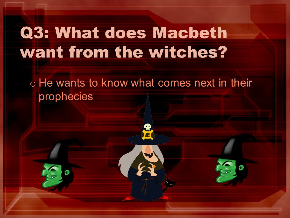 Q3: What does Macbeth want from the witches
