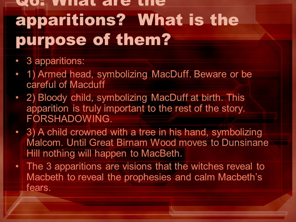 Q6: What are the apparitions What is the purpose of them