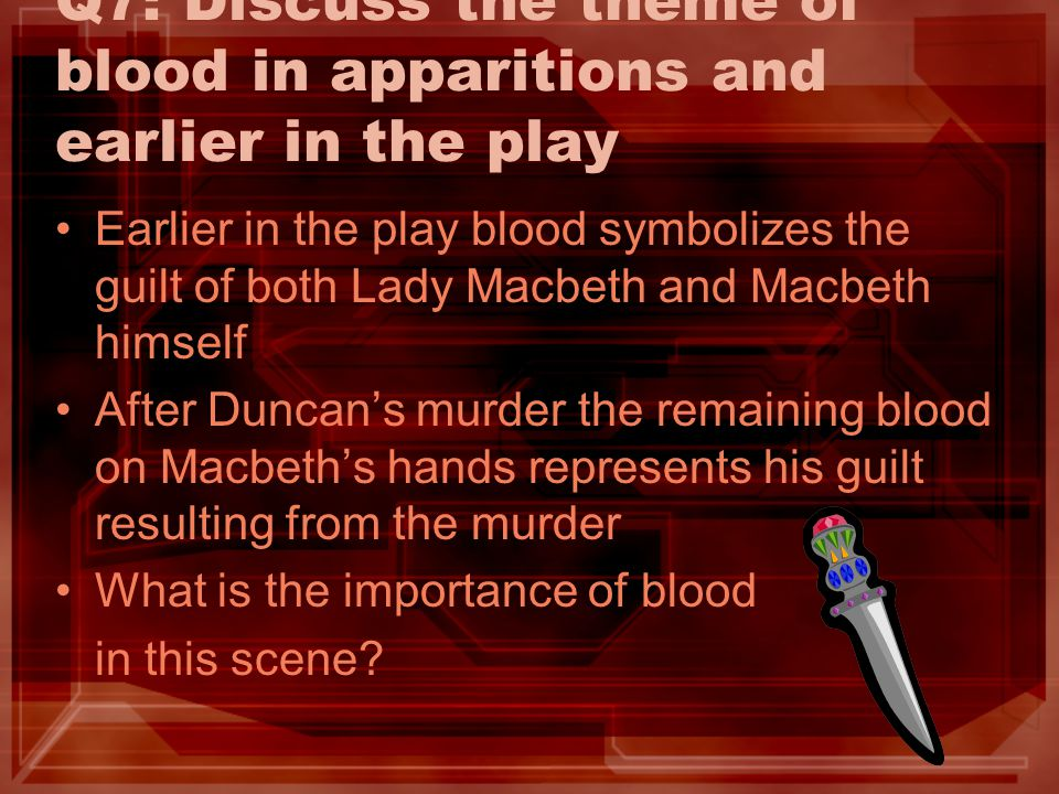 Q7: Discuss the theme of blood in apparitions and earlier in the play