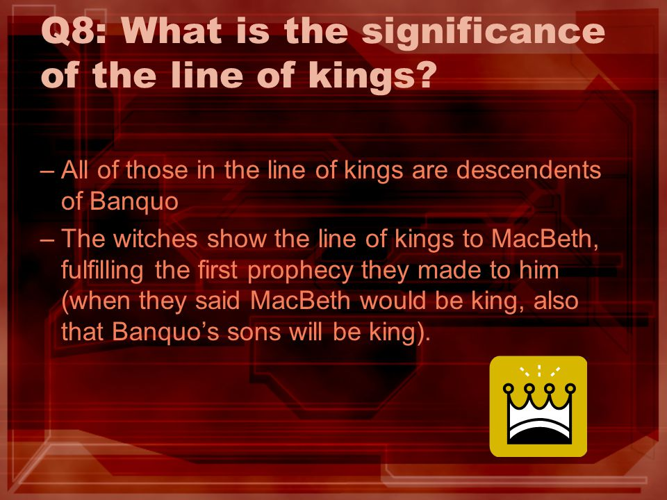 Q8: What is the significance of the line of kings