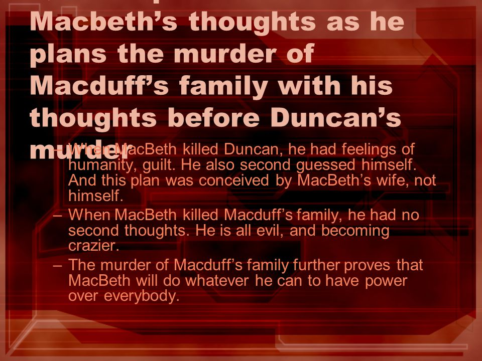 Q9: Compare/Contrast Macbeth's thoughts as he plans the murder of Macduff's family with his thoughts before Duncan's murder