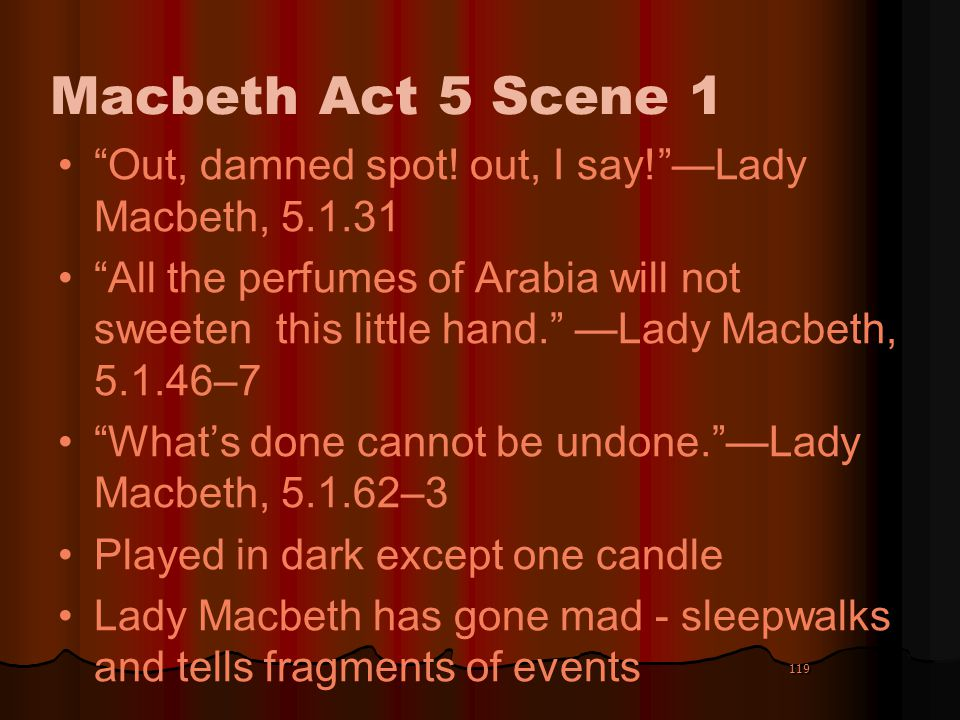 Macbeth Act 5 Scene 1 Out, damned spot! out, I say! —Lady Macbeth, 5.1.31.