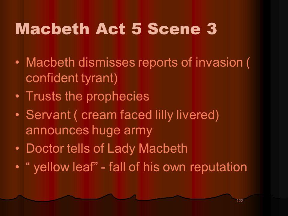 Macbeth Act 5 Scene 3 Macbeth dismisses reports of invasion ( confident tyrant) Trusts the prophecies.