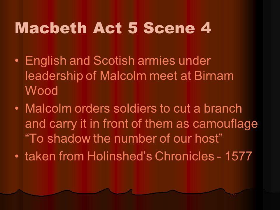 Macbeth Act 5 Scene 4 English and Scotish armies under leadership of Malcolm meet at Birnam Wood.
