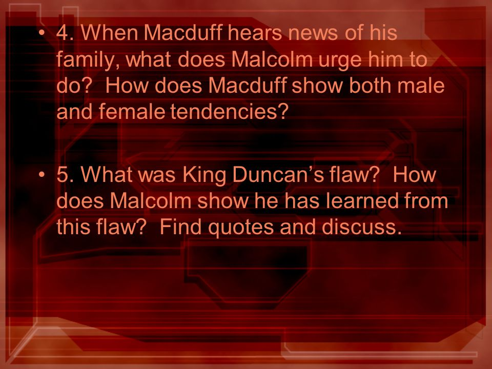 4. When Macduff hears news of his family, what does Malcolm urge him to do How does Macduff show both male and female tendencies