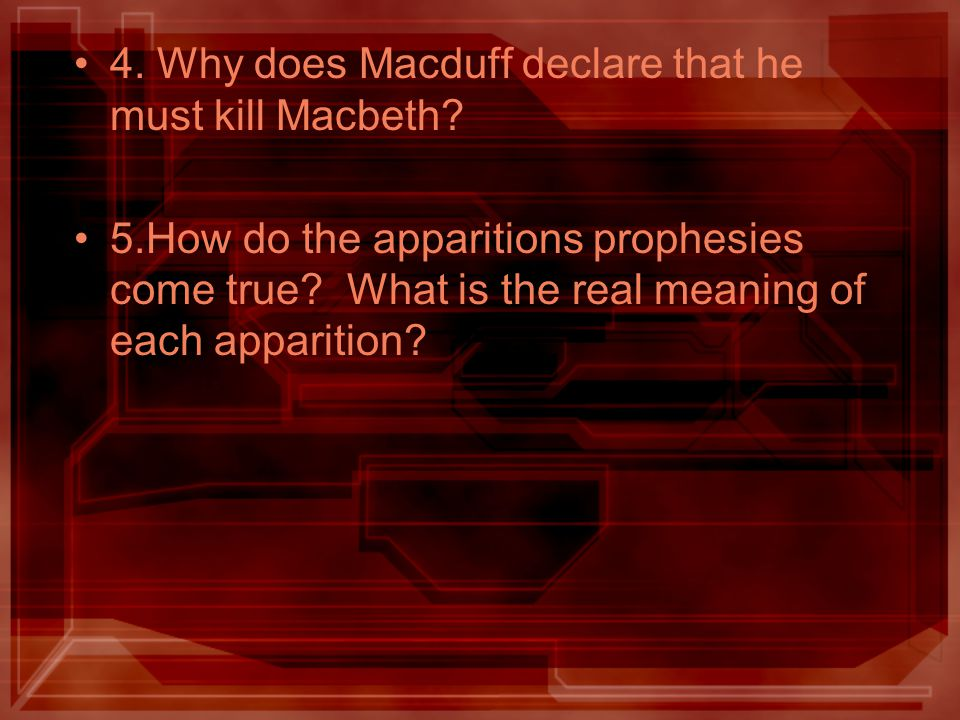 4. Why does Macduff declare that he must kill Macbeth