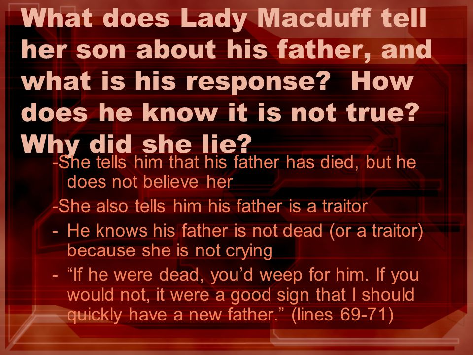 What does Lady Macduff tell her son about his father, and what is his response How does he know it is not true Why did she lie