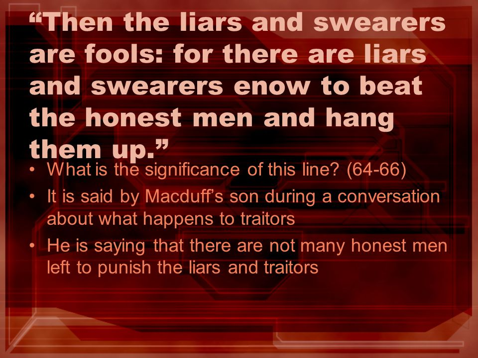 Then the liars and swearers are fools: for there are liars and swearers enow to beat the honest men and hang them up.