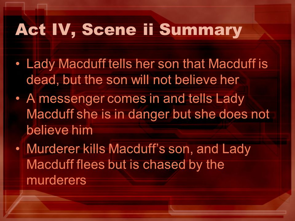 Act IV, Scene ii Summary Lady Macduff tells her son that Macduff is dead, but the son will not believe her.