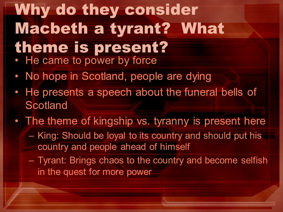 Why do they consider Macbeth a tyrant What theme is present