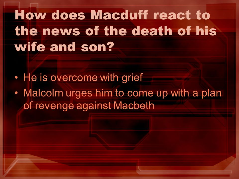 How does Macduff react to the news of the death of his wife and son