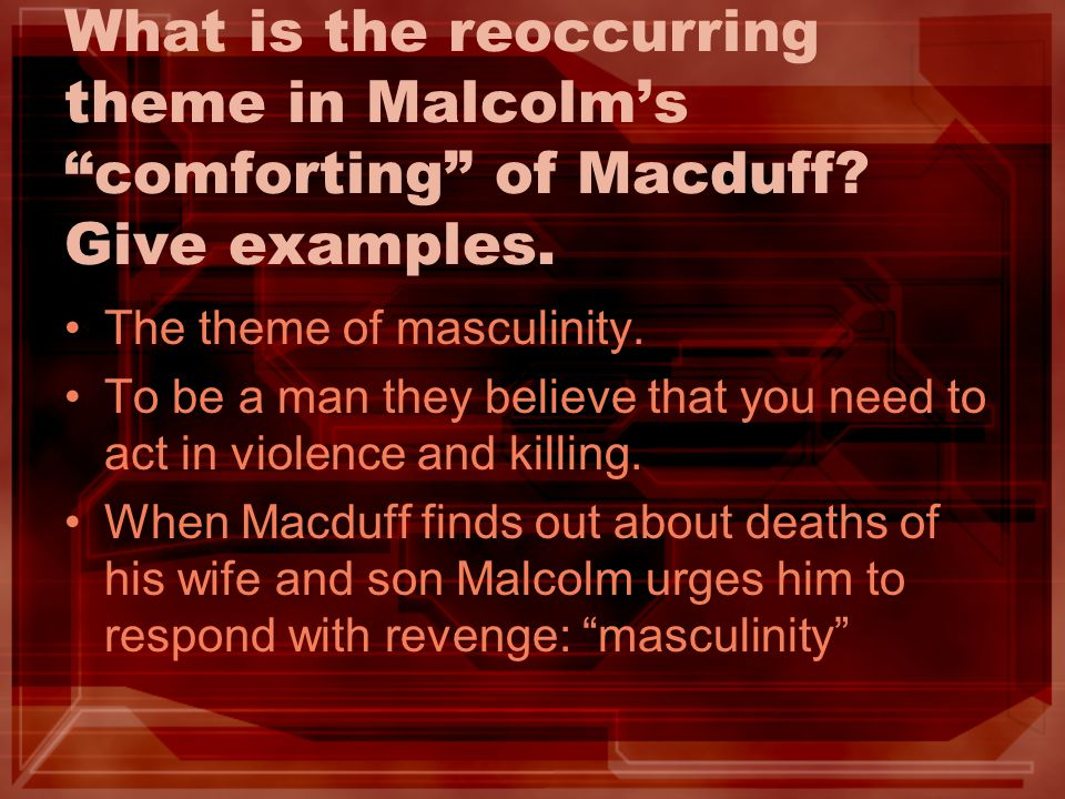 What is the reoccurring theme in Malcolm's comforting of Macduff