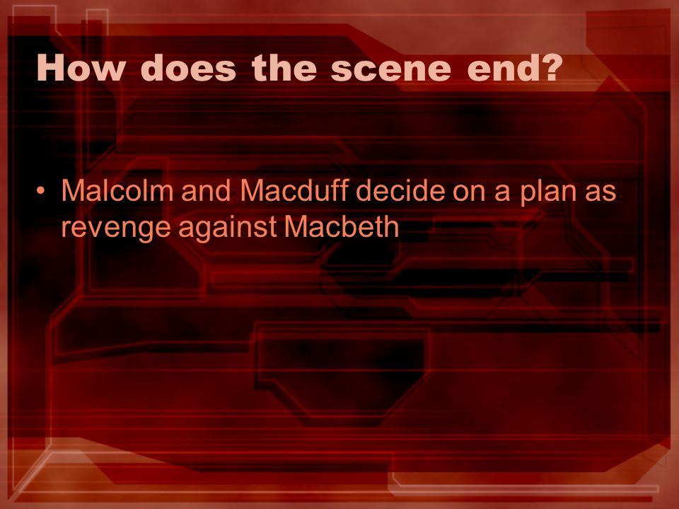 How does the scene end Malcolm and Macduff decide on a plan as revenge against Macbeth
