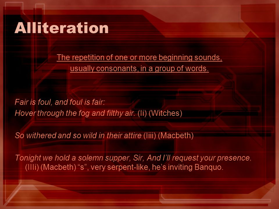 Alliteration The repetition of one or more beginning sounds,