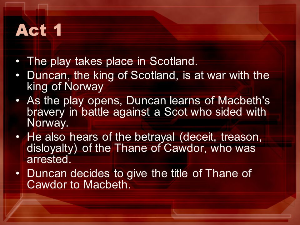 Act 1 The play takes place in Scotland.