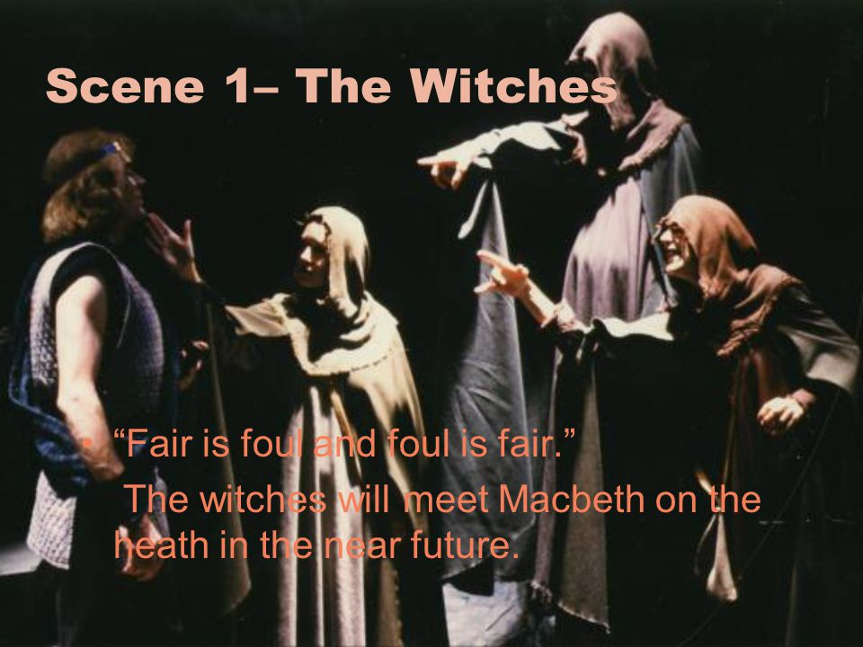 Scene 1– The Witches Fair is foul and foul is fair.