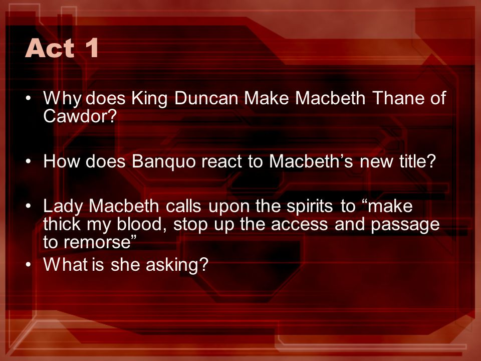 Act 1 Why does King Duncan Make Macbeth Thane of Cawdor