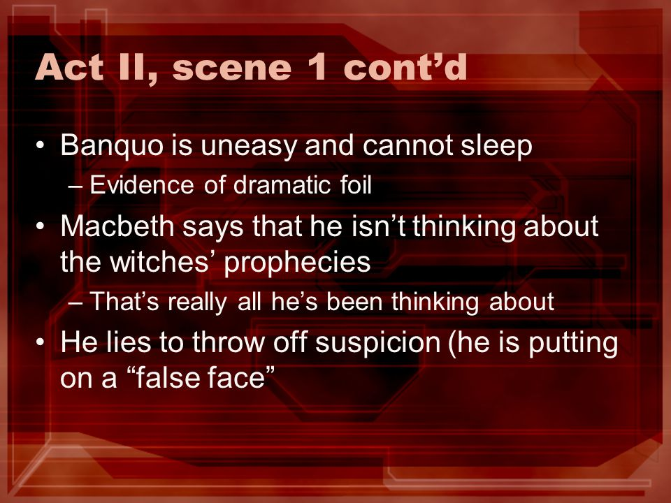 Act II, scene 1 cont'd Banquo is uneasy and cannot sleep