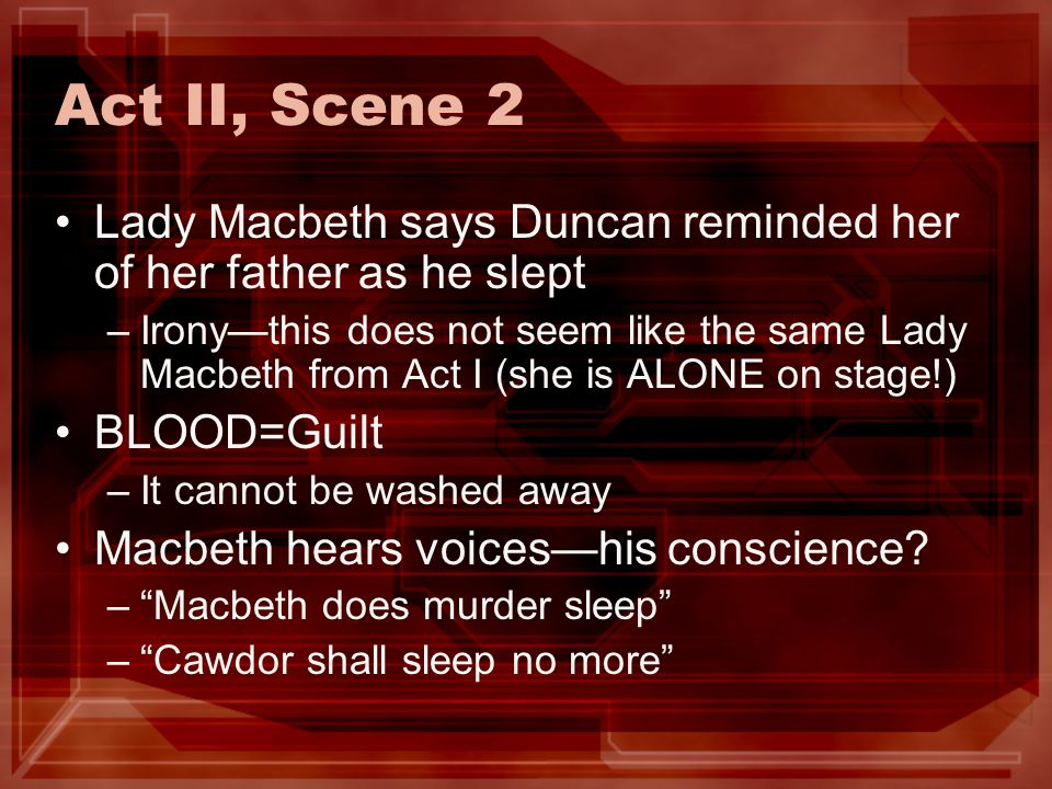 Act II, Scene 2 Lady Macbeth says Duncan reminded her of her father as he slept.