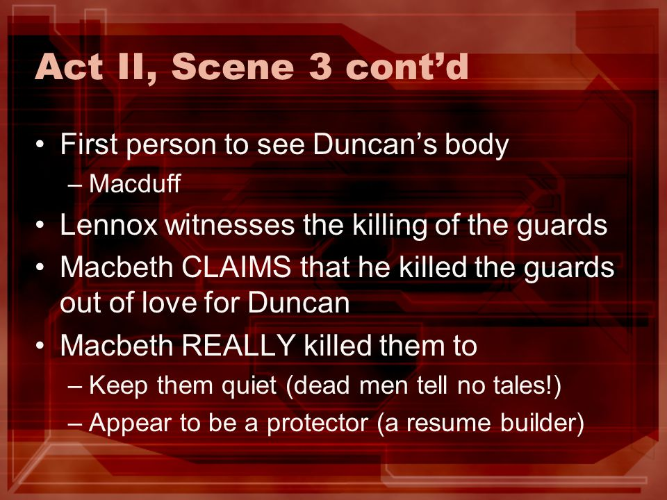 Act II, Scene 3 cont'd First person to see Duncan's body