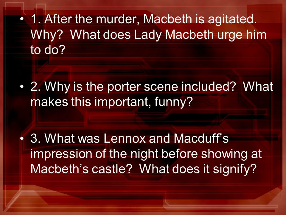 1. After the murder, Macbeth is agitated. Why