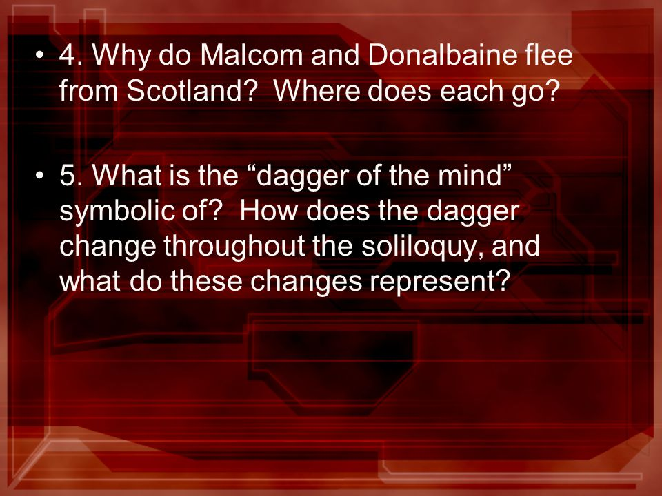 4. Why do Malcom and Donalbaine flee from Scotland Where does each go