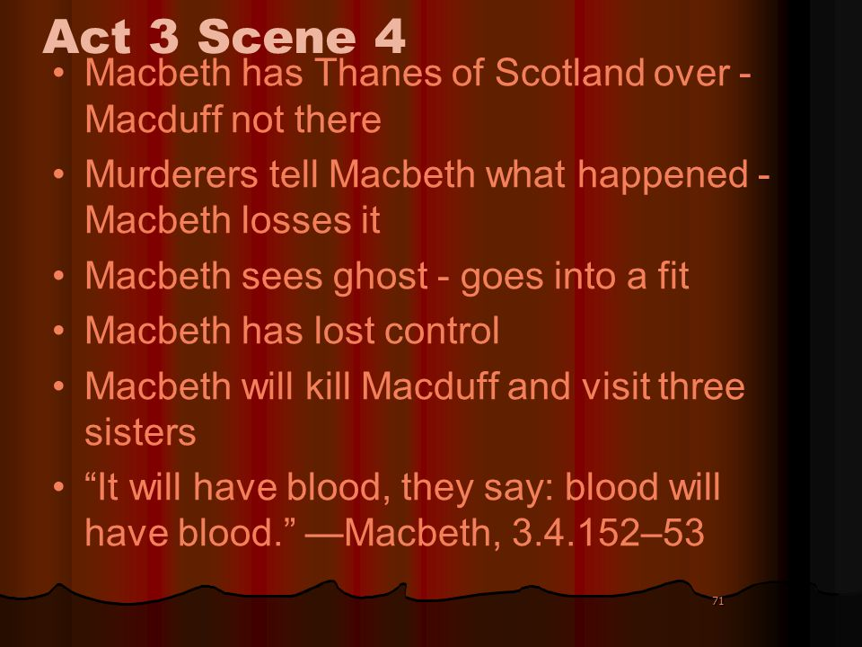 Act 3 Scene 4 Macbeth has Thanes of Scotland over - Macduff not there