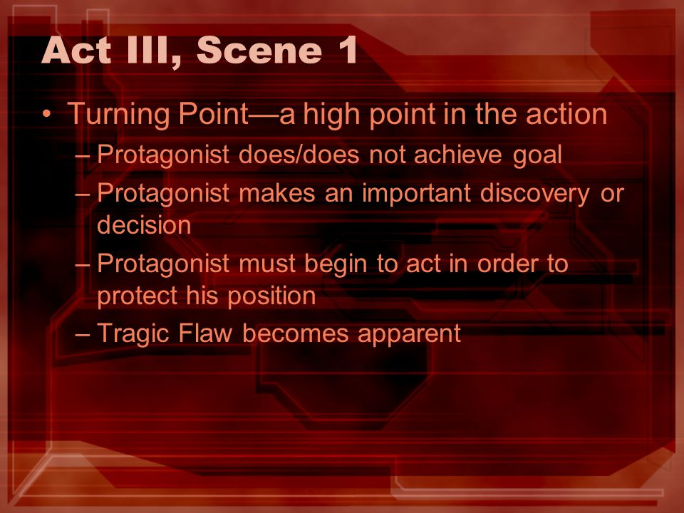 Act III, Scene 1 Turning Point—a high point in the action