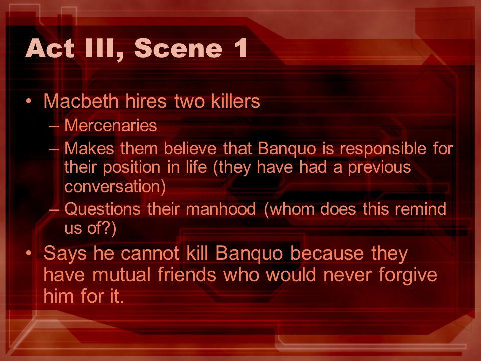 Act III, Scene 1 Macbeth hires two killers