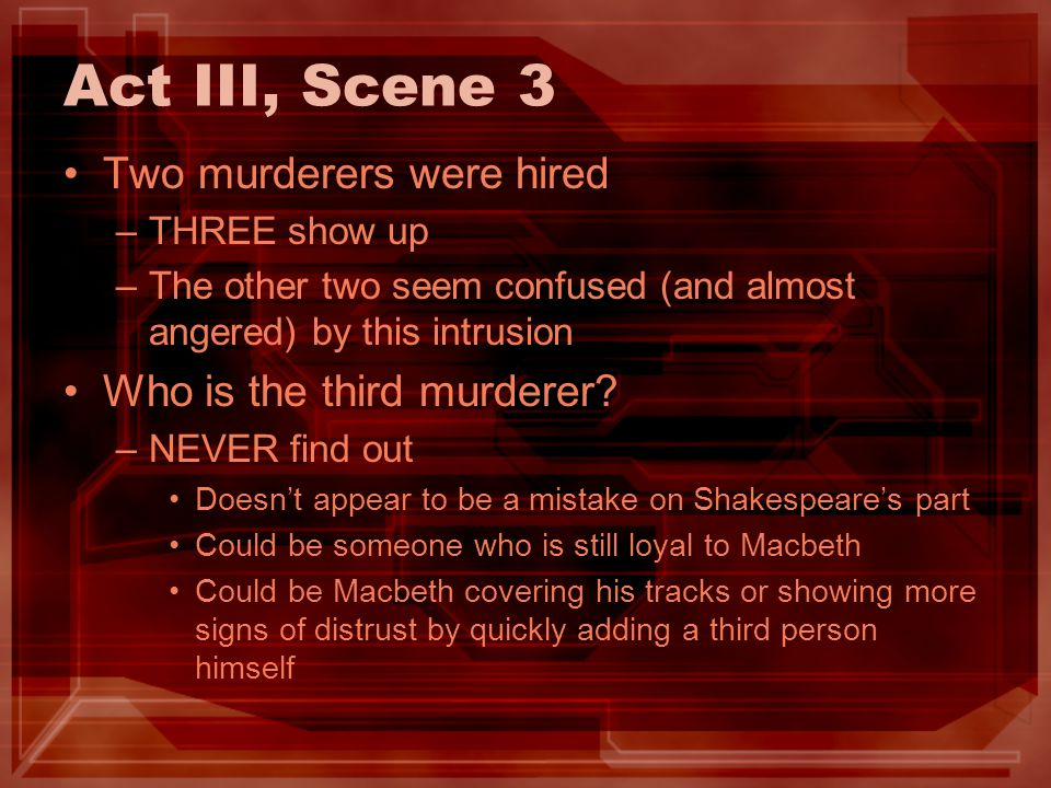 Act III, Scene 3 Two murderers were hired Who is the third murderer