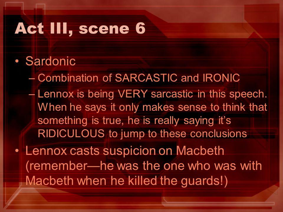 Act III, scene 6 Sardonic. Combination of SARCASTIC and IRONIC.