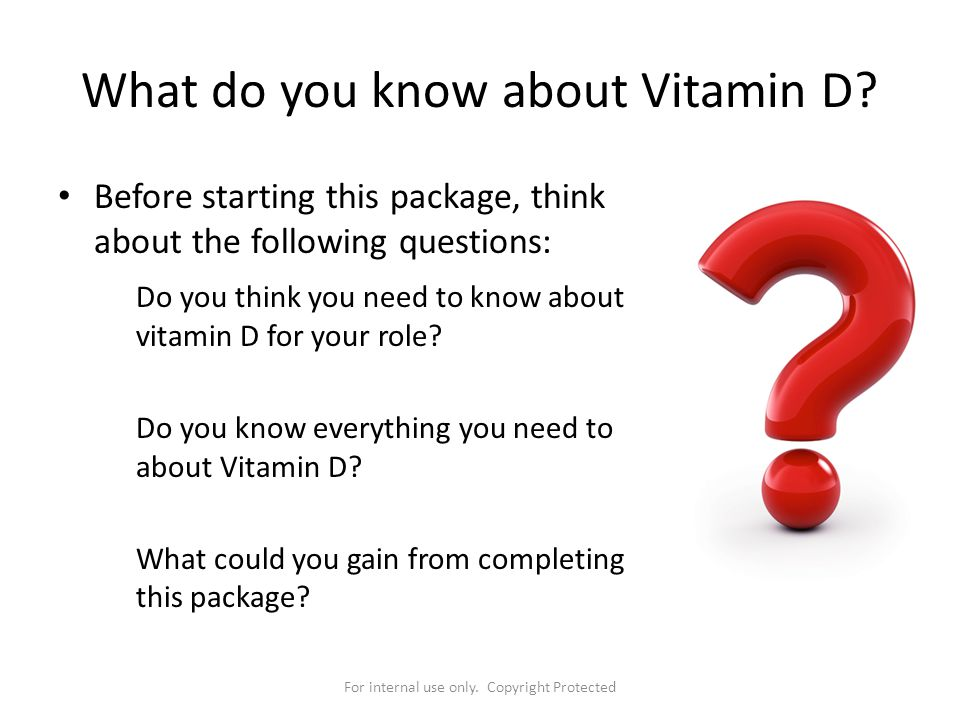 What do you know about Vitamin D