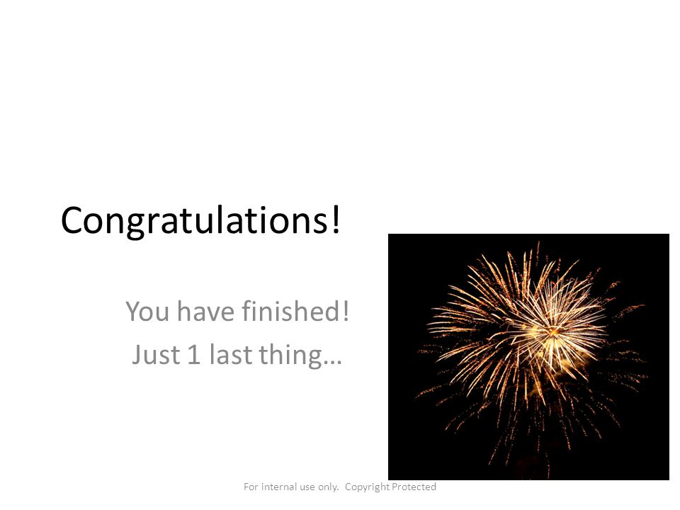 You have finished! Just 1 last thing…