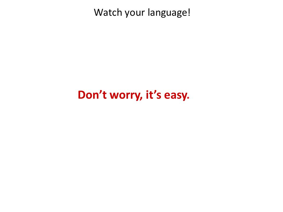 Watch your language! Don't worry, it's easy.