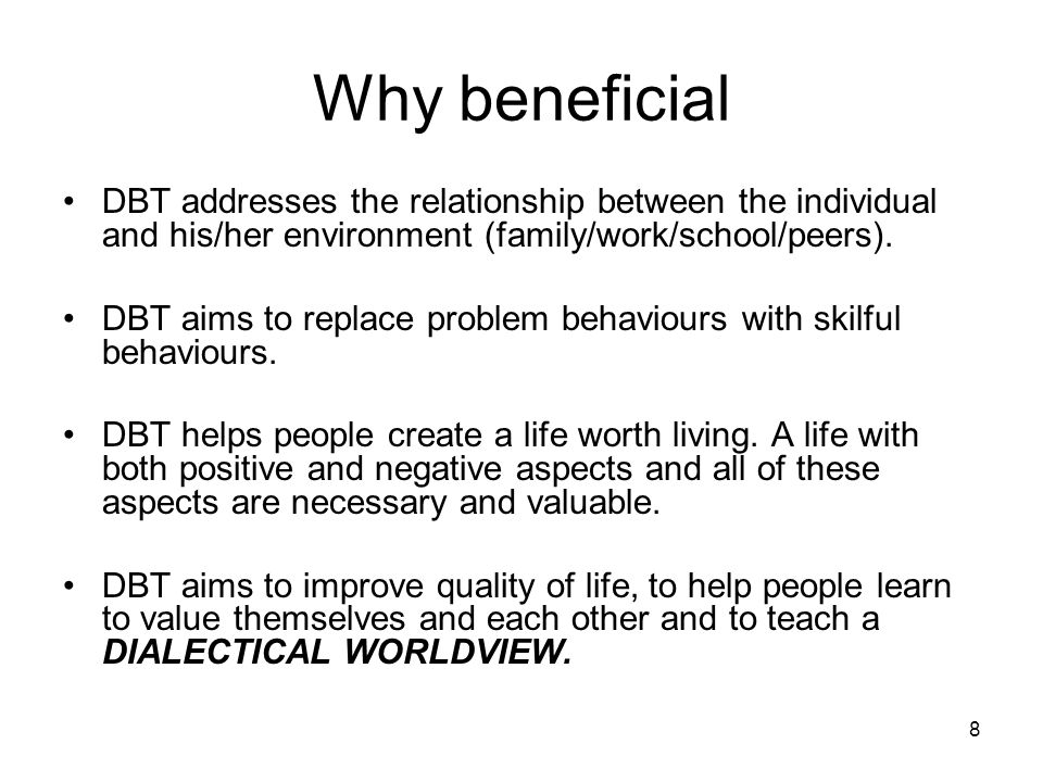 Why beneficial DBT addresses the relationship between the individual and his/her environment (family/work/school/peers).