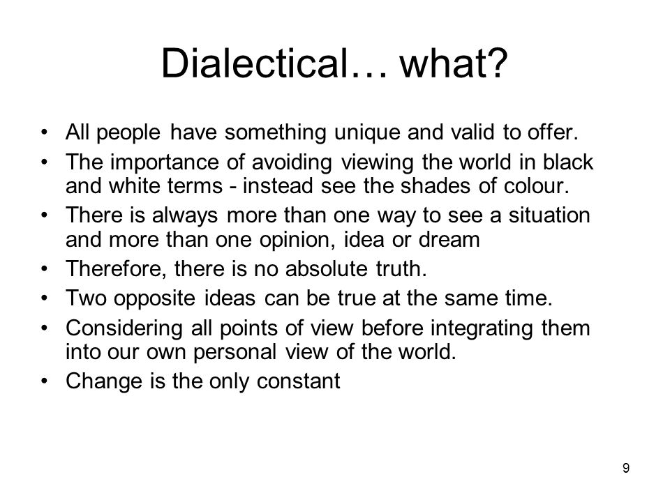 Dialectical… what All people have something unique and valid to offer.