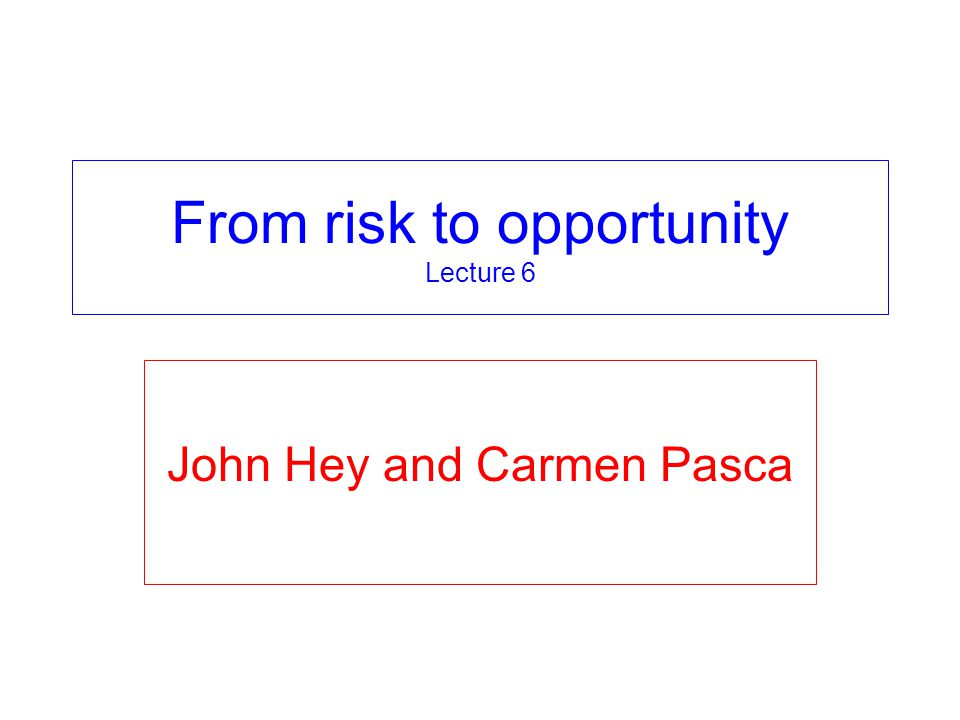 From risk to opportunity Lecture 6