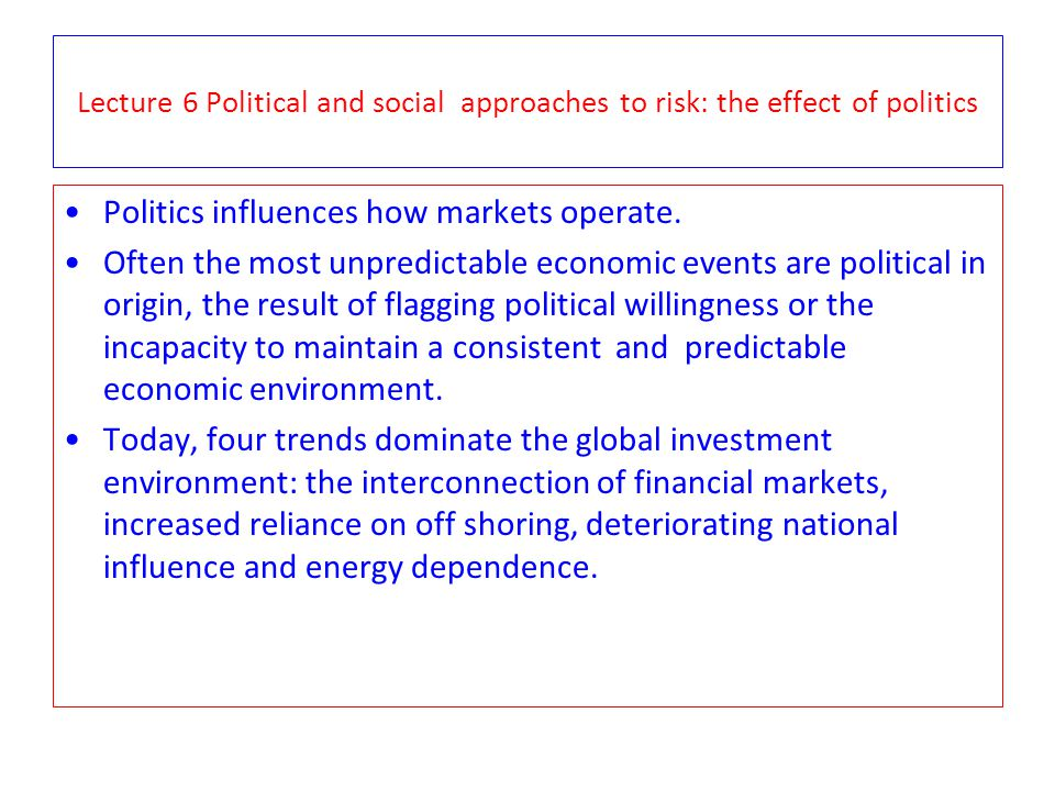 Politics influences how markets operate.