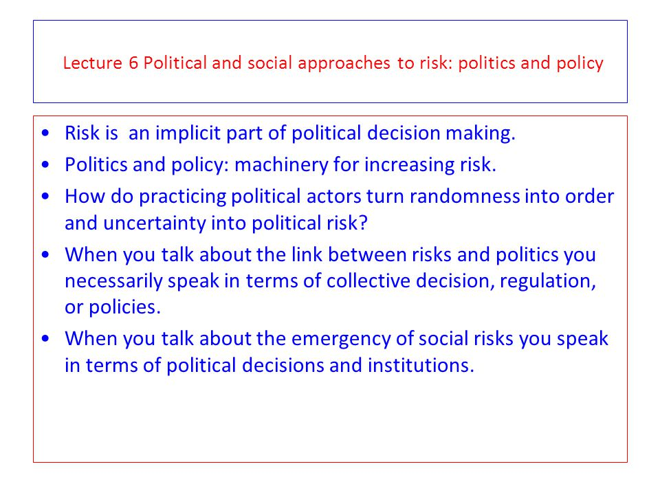 Lecture 6 Political and social approaches to risk: politics and policy