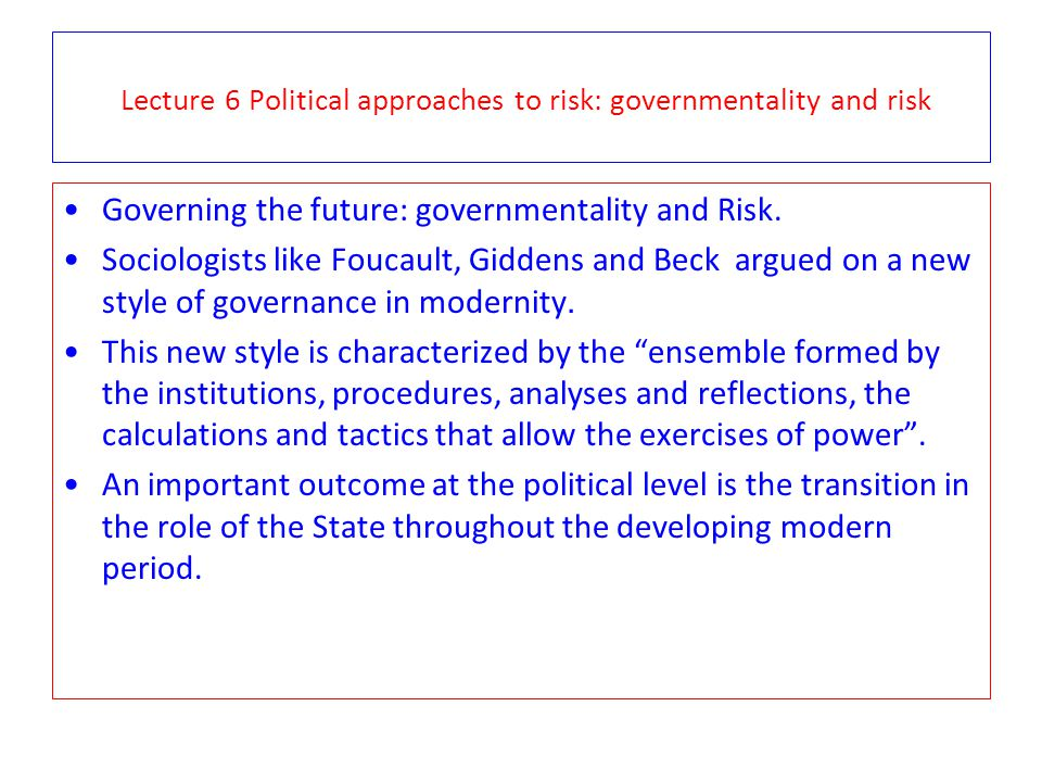 Lecture 6 Political approaches to risk: governmentality and risk