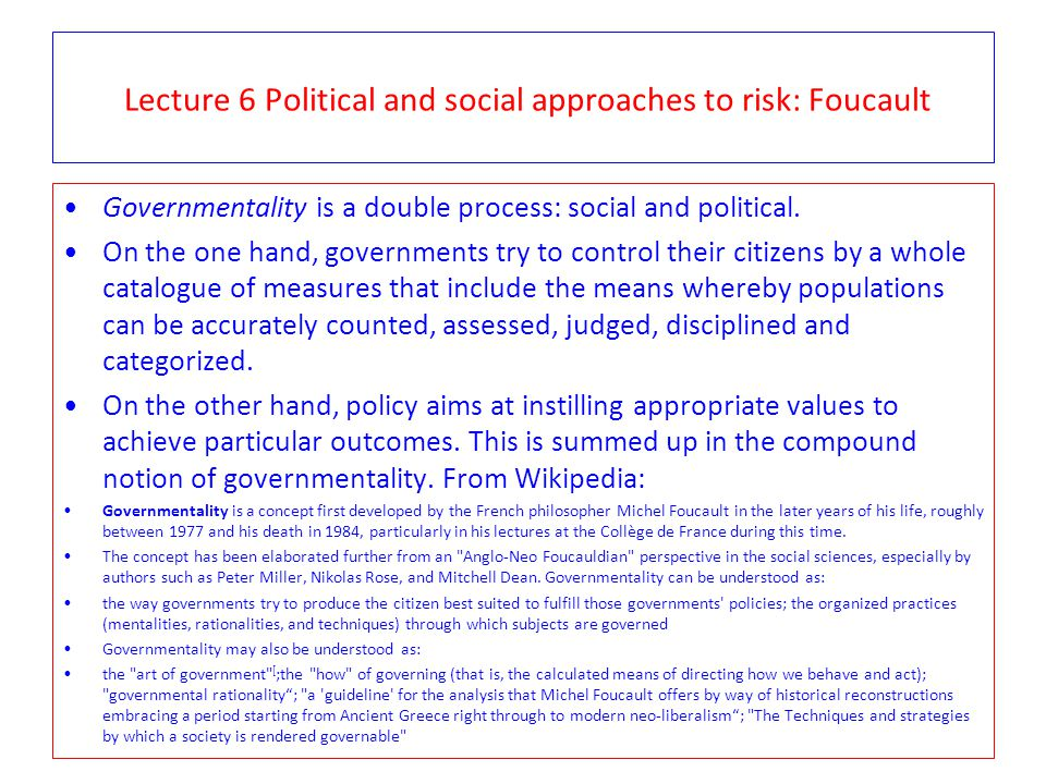 Lecture 6 Political and social approaches to risk: Foucault