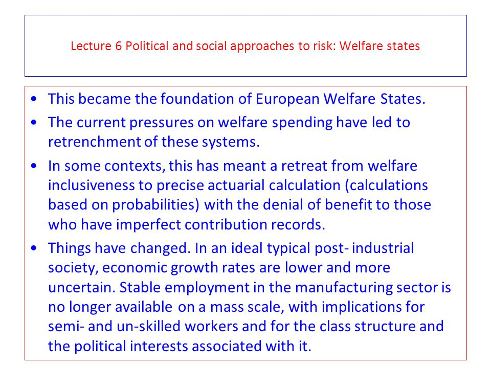 Lecture 6 Political and social approaches to risk: Welfare states