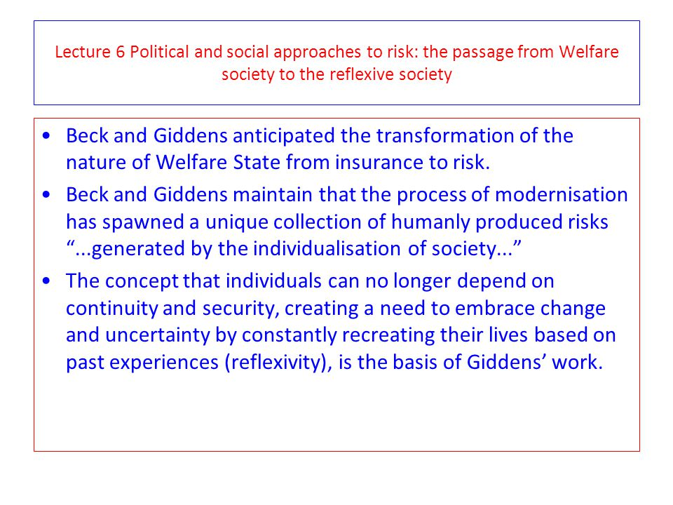 Lecture 6 Political and social approaches to risk: the passage from Welfare society to the reflexive society